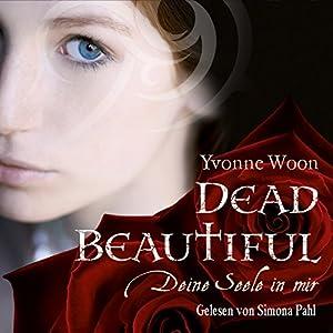 Dead Beautiful: Deine Seele in mir | [Yvonne Woon]