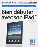 echange, troc Julien Guillot - Bien débuter avec son iPad