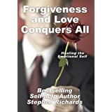 Forgiveness and Love Conquers All: Healing the Emotional Self (Inspiration Mini-Series)by Stephen Richards