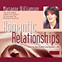 Romantic Relationships: Talks on Spirituality and Modern Life  by Marianne Williamson Narrated by Marianne Williamson