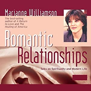 Romantic Relationships: Talks on Spirituality and Modern Life | [Marianne Williamson]