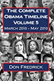 The Complete Obama Timeline - Volume 5: March 2010 - May 2010