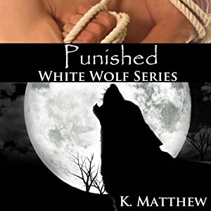 Punished: White Wolf, Volume 5 | [K. Matthew]
