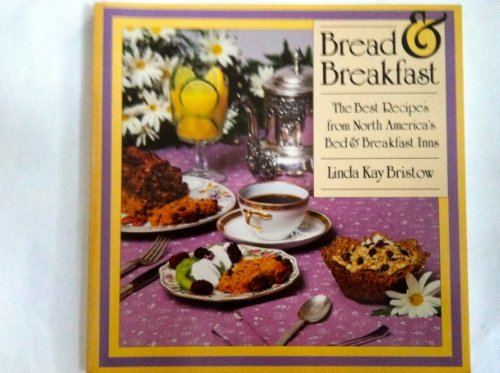 Bread & breakfast: The best recipes from North America's bed & breakfast inns, Bristow, Linda Kay