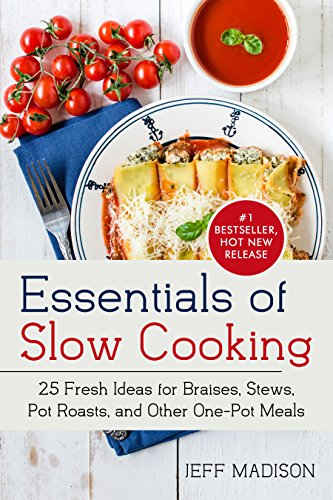 Essentials of Slow Cooking: 25 Fresh Ideas for Braises, Stews, Pot Roasts, and Other One-Pot Meals (Good Food Series) by Jeff Madison