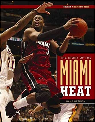 The Story of Miami Heat (The NBA: a History of Hoops)