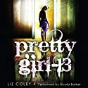 Pretty Girl-13 (       UNABRIDGED) by Liz Coley Narrated by Nicola Barber