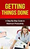 img - for Getting Things Done: A Step-By-Step Guide to Maximum Productivity (getting things done, maximum productivity, productivity, time management, complete tasks, self help, business) book / textbook / text book