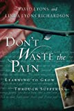 Don't Waste the Pain: Learning to Grow Through Suffering (1615215484) by Lyons, David