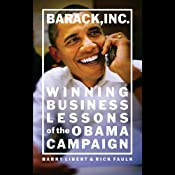 Barack, Inc.: Winning Business Lessons of the Obama Campaign | [Barry Libert, Rick Faulk]