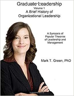 Graduate Leadership: A Brief History Of Organizational Leadership (Volume 1)
