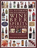 img - for The Ultimate Encyclopedia of Wine, Beer, Spirits & Liqueurs: The Definitive Reference Guide To Alcohol-Based Drinks book / textbook / text book