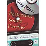 Perfecting Sound Forever: The Story of Recorded Musicby Greg Milner