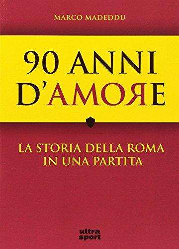 90 anni d'amore. La storia della Roma in una partita
