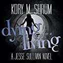 Dying for a Living: A Jesse Sullivan Novel (       UNABRIDGED) by Kory M. Shrum Narrated by Hollie Jackson