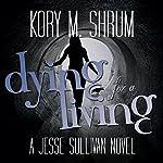 Dying for a Living: A Jesse Sullivan Novel | Kory M. Shrum