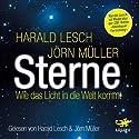 Sterne: Wie das Licht in die Welt kam Hörbuch von Harald Lesch, Jörn Müller Gesprochen von: Harald Lesch, Jörn Müller