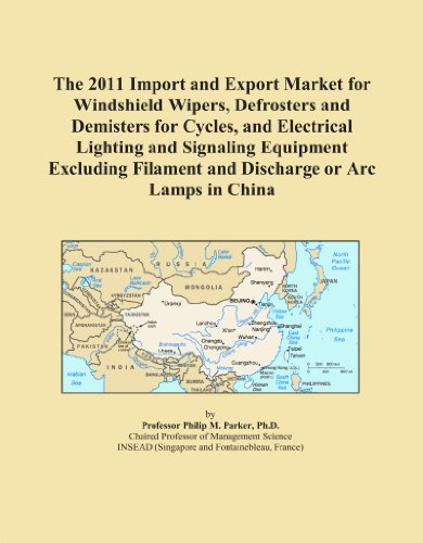 The 2011 Import and Export Market for Windshield Wipers, Defrosters and Demisters for Cycles, and Electrical Lighting and Signaling Equipment Excluding Filament and Discharge or Arc Lamps in China