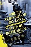 Emma Who Saved My Life: A Novel