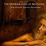 img - for The Deterioration of Nostalgia: The Art of Jose Antonio Pantoja Hern ndez (Volume 1) book / textbook / text book