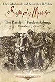 Simply Murder: The Battle of Fredericksburg, December 13, 1862 (Emerging Civil War)