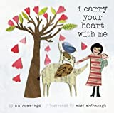 By E. E. Cummings I Carry Your Heart With Me (Reprint)