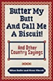 img - for Butter My Butt and Call Me a Biscuit book / textbook / text book