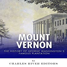 Mount Vernon: The History of George Washington's Famous Plantation (       UNABRIDGED) by Charles River Editors Narrated by Tom Lennon