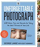 img - for The Unforgettable Photograph: 228 Ideas, Tips, and Secrets for Taking the Best Pictures of Your Life book / textbook / text book