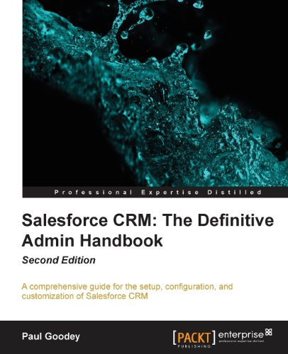 Salesforce CRM: The Definitive Admin Handbook - Second Edition