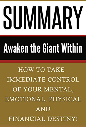 Book Summaries - Summary: Awaken the Giant Within: How to Take Immediate Control of Your Mental, Emotional, Physical and Financial Destiny! (Awaken The Giant Within, Unlimited Power, Tony Robbins, Anthony Robbins)