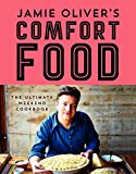 Jamie Olivers Comfort Food: The Ultimate Weekend Cookbook