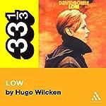 David Bowie's Low (33 1/3 Series) | Hugo Wilcken
