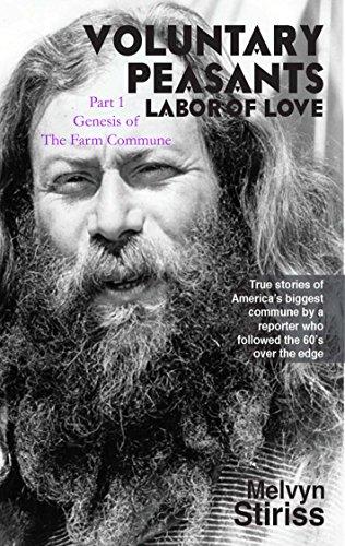 Genesis of The Farm Commune: Voluntary Peasants Labor of Love, Part 1