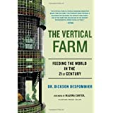 The Vertical Farm: Feeding the World in the 21st Century ~ Dickson D. Despommier