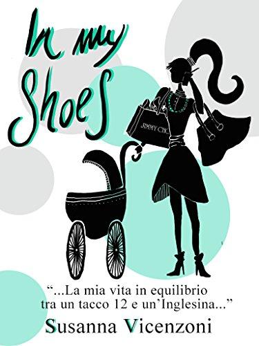In my shoes La mia vita in equilibrio tra un tacco 12 e un'inglesina PDF