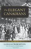 The Elegant Canadians (Wynford Project) (0199008523) by Creighton, Luella