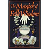 The Magick of Folk Wisdom: A Source Book from the Agesby Patricia Telesco