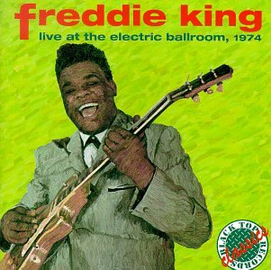 Freddie King - Live At The Electric Ballroom, 1974 - Zortam Music