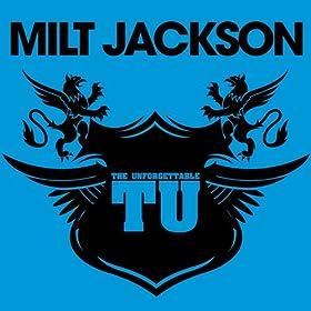 The Unforgettable Milt Jackson