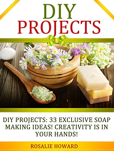 Free Kindle Book : DIY Projects: 33 Exclusive Soap Making Ideas! Creativity Is In Your Hands! (DIY Projects, DIY Soap, diy soap making)