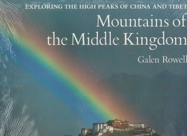 Mountains of the Middle Kingdom: Exploring the High Peaks of China and Tibet, Galen Rowell