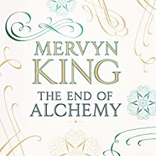The End of Alchemy: Money, Banking and the Future of the Global Economy | Livre audio Auteur(s) : Mervyn King Narrateur(s) : Roger Davis
