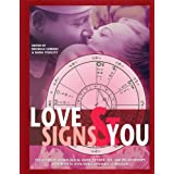 Love Signs and You: The Ultimate Astrological Guide to Love, Sex, and Relationships