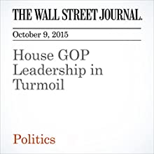 House GOP Leadership in Turmoil (       UNABRIDGED) by Kristina Peterson, Siobhan Hughes Narrated by Alexander Quincy