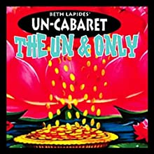 The Un and Only  by Un-Cabaret Narrated by Beth Lapides, Patton Oswalt, Julia Sweeney, Andy Dick