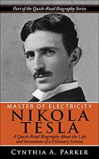 Master Of Electricity - Nikola Tesla: A Quick-read Biography About The Life And Inventions Of A Visionary Genius by Cynthia A. Parker ebook deal