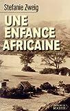 echange, troc Stéphanie Zweig - Une Enfance africaine