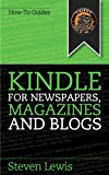 img - for Kindle for Newspapers, Magazines and Blogs - How to Get Newspapers Free on Your Kindle book / textbook / text book