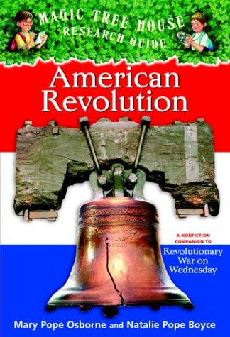 Magic Tree House Research Guide #11: American Revolution: A Nonfiction Companion to Revolutionary War on Wednesday (A Stepping Stone Book(TM))
